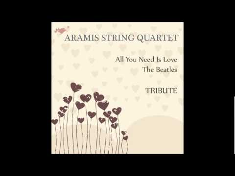 All You Need Is Love Aramis String Quartet Tribute To The Beatles