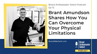 Brant Amundson Shares How You Can Overcome Your Physical Limitations