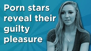 Porn Stars Reveal Their Guilty Pleasure