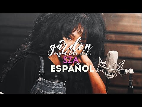 SZA // Garden (Say It Like Dat) [Traducida al español]