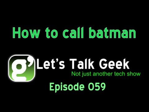 Lets Talk Geek Episode 59: How to call batman