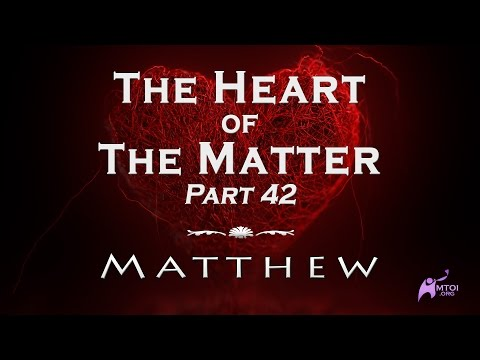 The Heart of the Matter - Part 42 - Matthew