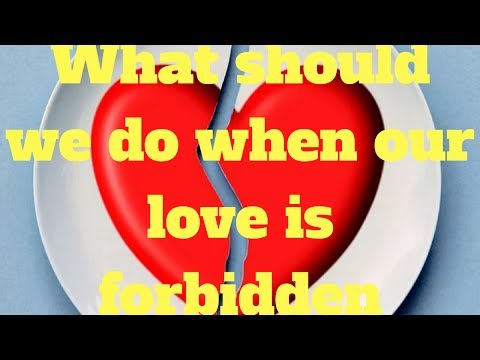 What should we do when our love is forbidden