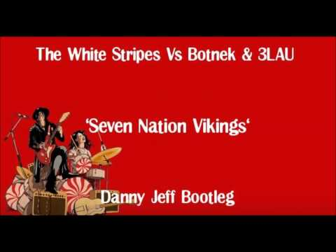 The White Stripes Vs Botnek & 3LAU - Seven...