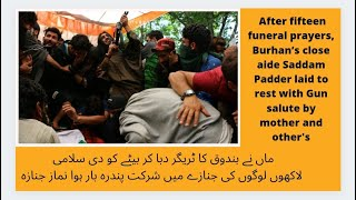 After fifteen funeral prayers, Burhan's close aide Saddam Padder laid to rest with Gun salute by mot