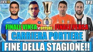 FINALE DI STAGIONE!! + FINALE DI COPPA VINTA O PERSA??   FIFA 18 CARRIERA PORTIERE NAPOLI #8
