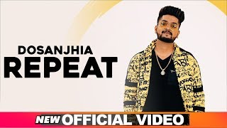 Repeat Official Dosanjhia Latest Punjabi Songs 2019 Speed Records