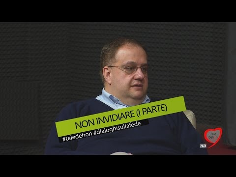 DIALOGHI SULLA FEDE - NON INVIDIARE (I PARTE)