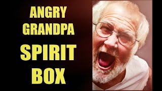 a spirit box session for the angry grandpa charles green by request of michael green