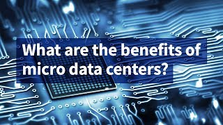 What Are the Benefits of Micro Data Centers?