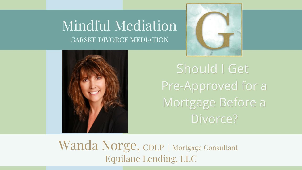 Should I Get Pre-Approved for a Mortgage Before a Divorce?