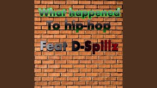 What Happened to Hip-Hop (feat. D-Spillz)