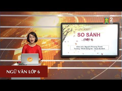 MÔN NGỮ VĂN - LỚP 6 | SO SÁNH (TIẾT 1) | 8H30 NGÀY 25.03.2020 | HANOITV