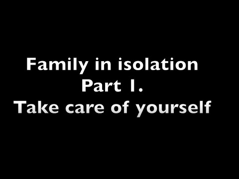 Family in isolation part 1. Take care of yourself