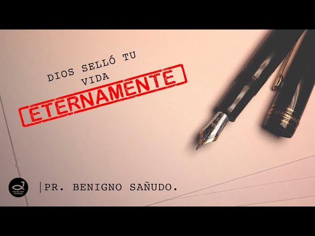 Dios selló tu vida ETERNAMENTE | Pr. Benigno Sañudo