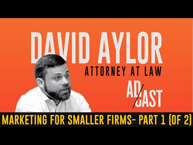 Ad Cast  - Marketing for Smaller Law Firms with Attorney David Aylor