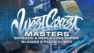 Episode 6 - Replacing Wiper Blades & Fluid Check | West Coast Masters