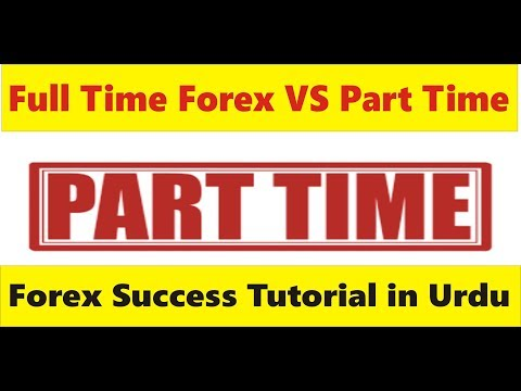 Forex full time or part time   Best Foreign exchange business tutorial in Hindi and Urdu