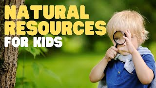 Natural Resources for Kids | Teach your kids and students about Earths Natural Resources thumbnail