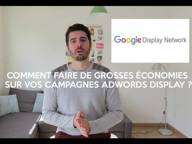 Comment faire de grosses économies sur vos campagnes AdWords Display