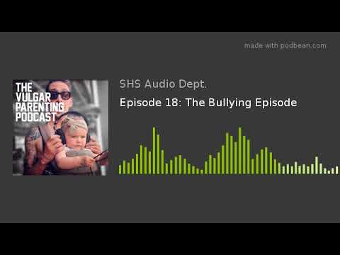 Episode 18: The Bullying Episode
