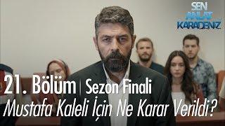Mustafa Kaleli için ne karar verildi? - Sen Anlat Karadeniz 21. Bölüm | Sezon Finali