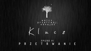 """KLUCZ - Epizod VI """"PRZETRWANIE"""" [serial online]"""