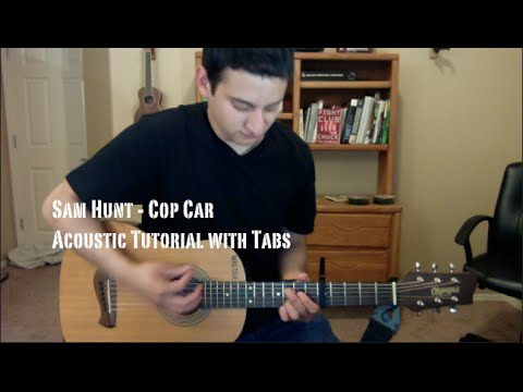 Sam Hunt Cop Car Guitar Lessontutorial With Tabs Youtube