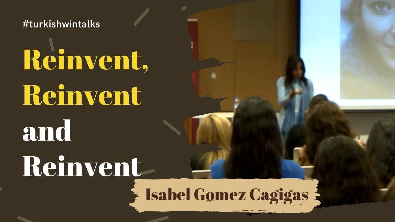 Isabel Gomez Cagigas | Reinvent, Reinvent and Reinvent