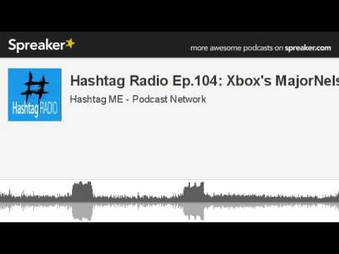 Hashtag Radio Ep.104: Xbox's MajorNelson (made with Spreaker)