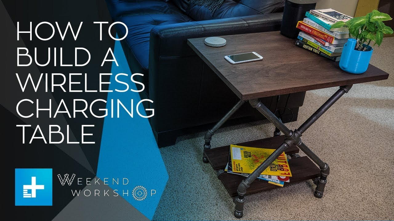 Weekend Work Episode 8 How To Build A Wireless Charging Table