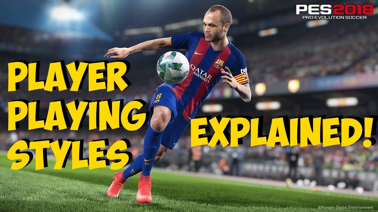 PES 2018 PLAYER PLAYING STYLES EXPLAINED - Goal Poacher, Dummy Runner,  Build Up etc
