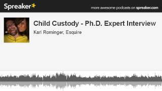Child Custody - Ph.D. Expert Interview (made with Spreaker)