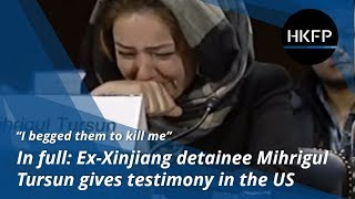 In full: 'I begged them to kill me' - ex-Xinjiang detainee Mihrigul Tursun gives testimony in the US