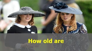 How old are Princesses Eugenie and Beatrice, what's the age difference between the sisters and