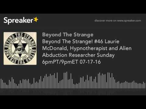 Beyond The Strange! #46 Laurie McDonald, Hypnotherapist and Alien Abduction Researcher Sunday 6pmPT