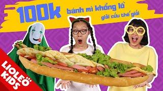 Thử thách 100k làm bánh mì khổng lồ giải cứu thế giới - Lioleo Kids