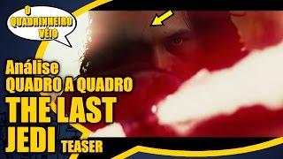 Star Wars - The Last Jedi - Análise do Teaser da Celebration - O Quadrinheiro Véio Nerd