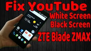 ZTE Blade ZMAX How To fix the YouTube App White Screen