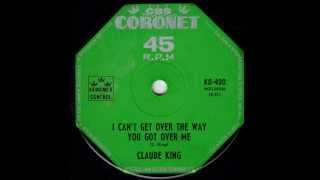 Watch Claude King I Cant Get Over The Way You Got Over Me video