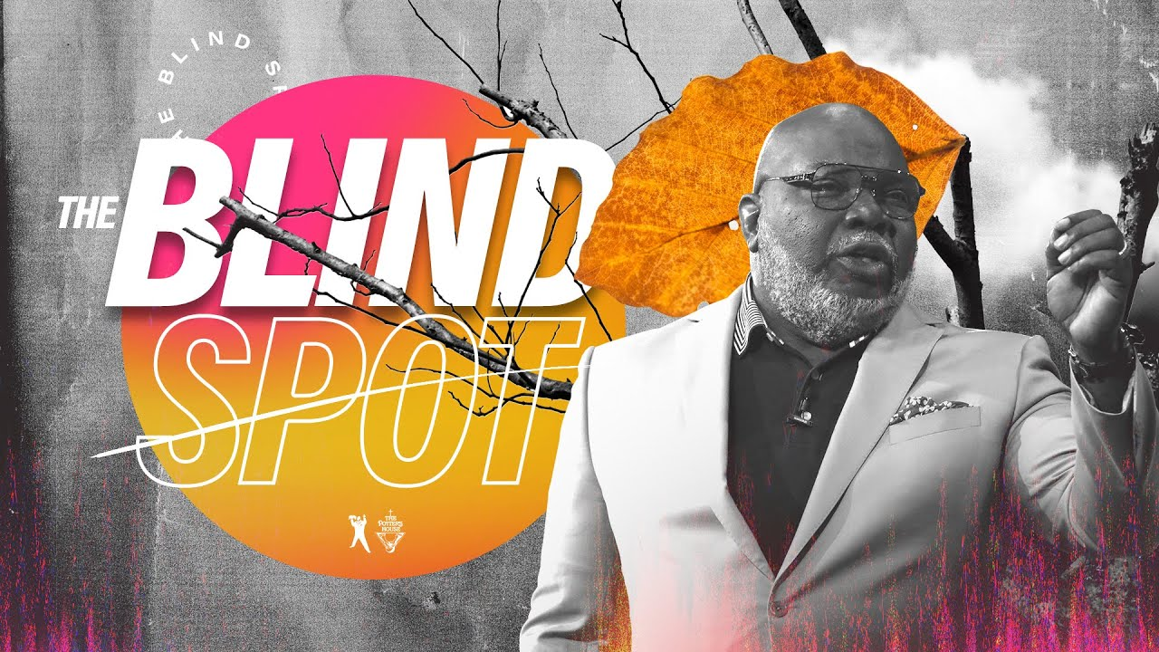 The Blind Spot - Bishop T D  Jakes [August 18, 2019]