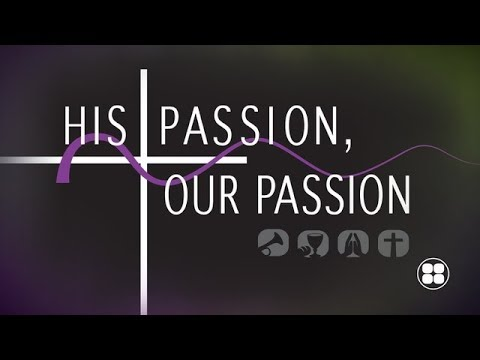 His Passion, Our Passion Part One