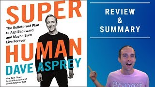 Super Human by Dave Asprey — Book Review and Summary of Dave's Bulletproof Plan to Age Backward!