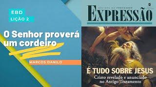 O Senhor proverá um cordeiro (Lição 2) | Marcos Danilo de Almeida | 18/jul/2021