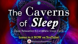Deep Sleep Music: 'The Caverns of Sleep' - Relaxation, Stress Relief, Positivity, Good Vibrations