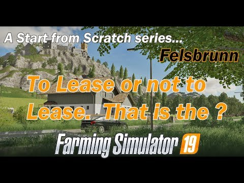 FS19 - Lets Play - Felsbrunn - EP4 To lease or not to lease That is the question