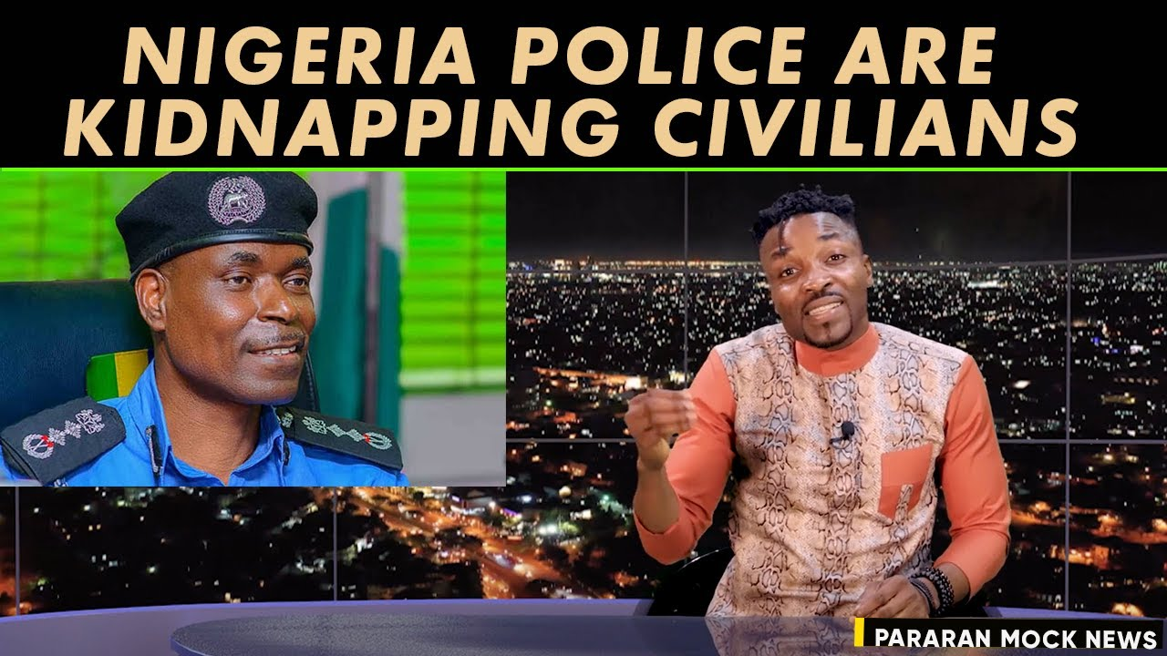 Nigeria Police have turned kidnappers; Mother kills her 4 children; (Pararan Mock News)