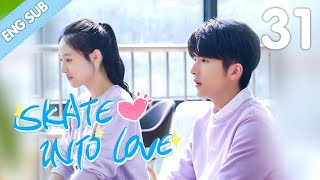 [Eng Sub] Skate Into Love 31 (Janice Wu, Steven Zhang) | Sweet Rom-Com about Ice Sports 冰糖炖雪梨