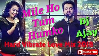 mile-ho-tum-humko-latest-2018-dj-remix-song-harder-vibrate-love-mix-mix-by-dj-ajay