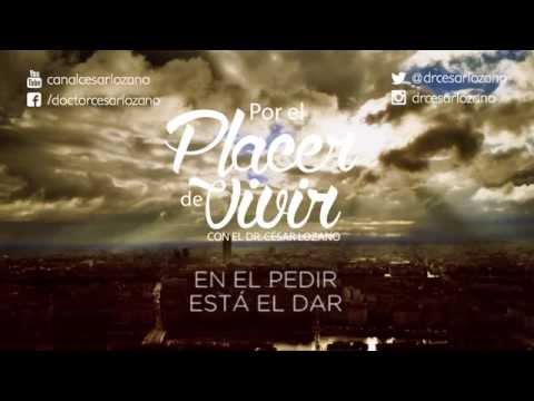 """""""En el Pedir Está el Dar"""" Por el Placer de Vivir con el Dr. César Lozano"""